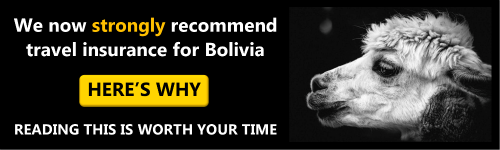 We really do recommend travel insurance for trips to Bolivia